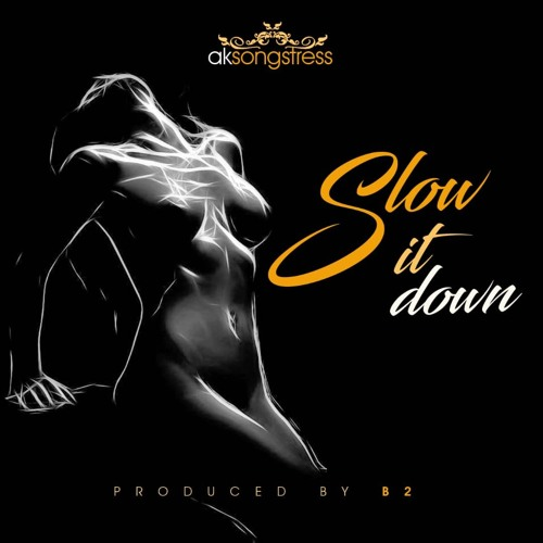 AK Songstress - Slow It Down
