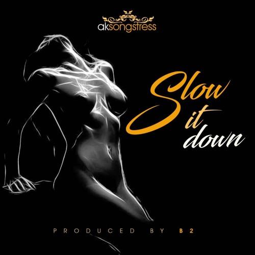 AK Songstress - Slow It Down