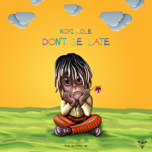 DOWNLOAD MP3 : Kofi Mole – Don't Be Late (Prod. By Kobby Jay)
