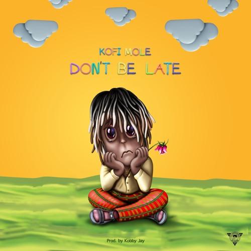 Kofi Mole - Don't Be Late (Prod. By Kobby Jay)