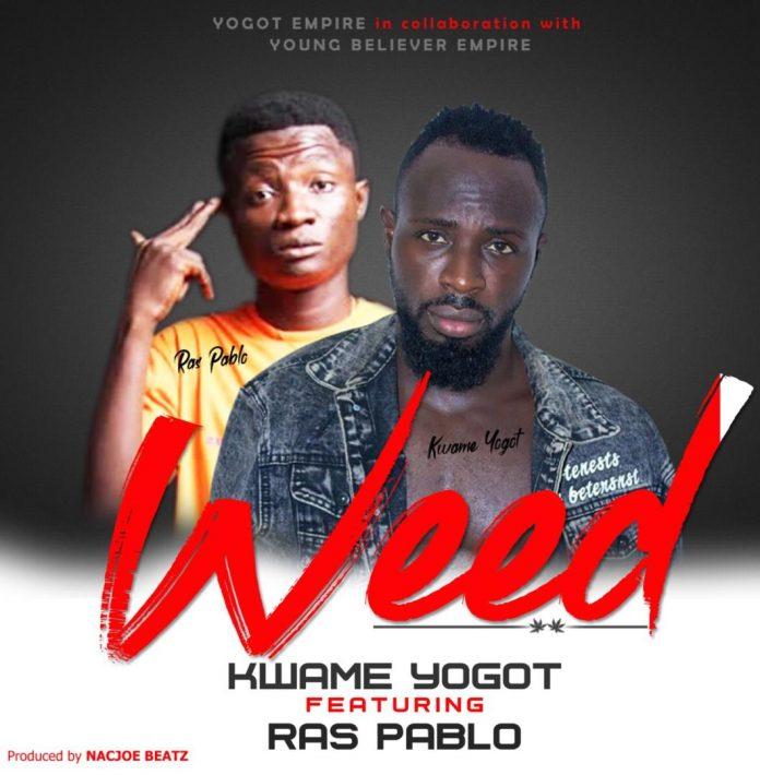Kwame Yogot ft Ras Pablo - Weed (Prod By Nacjoe Beatz)