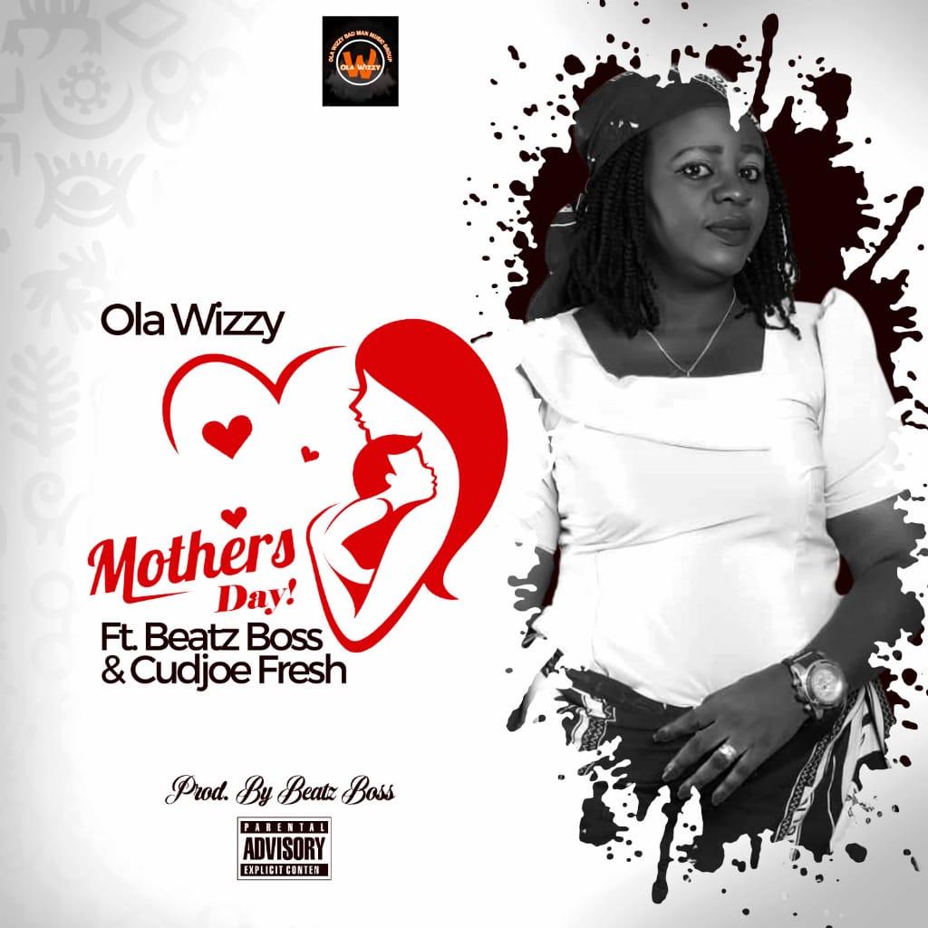 GHANA: DOWNLOAD MP3 : Ola Wizzy – Mothers Day Ft Beatz Boss & Cudjoe Fresh (Prod By Beatz Boss)