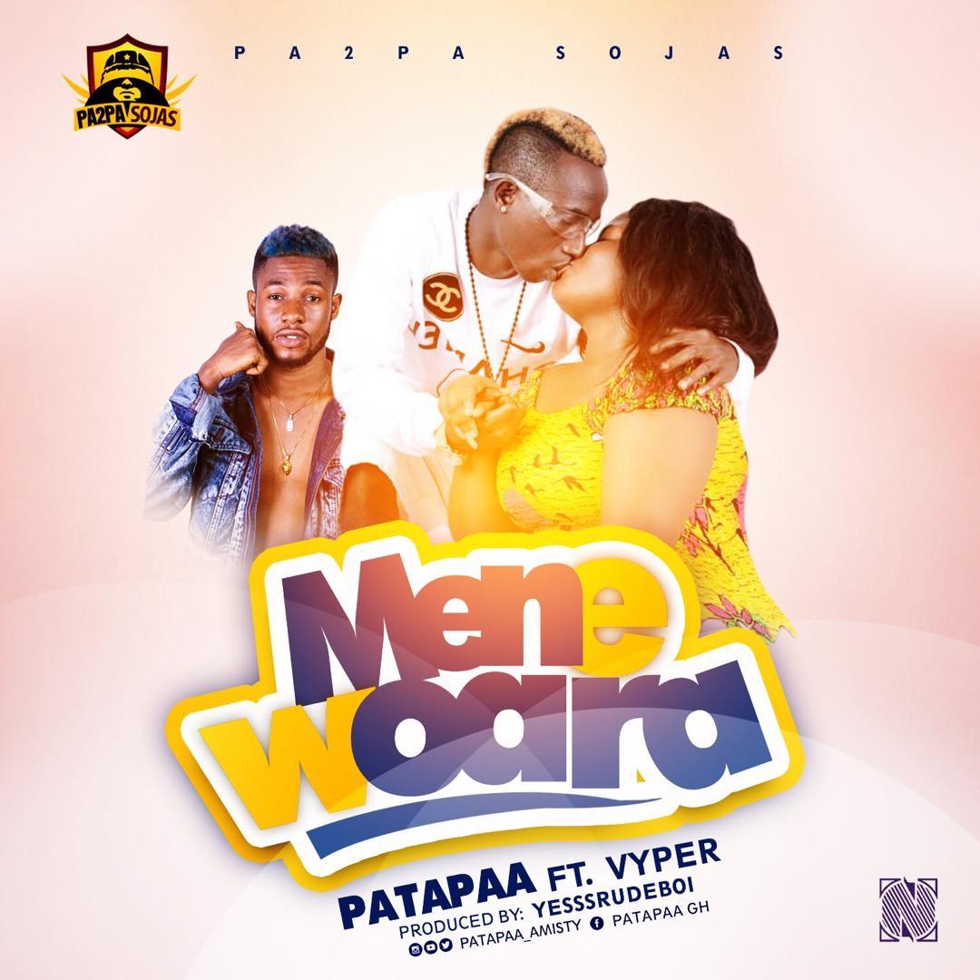 Patapaa ft Vyper - Mene Woara (Prod By Yesssrudeboi)