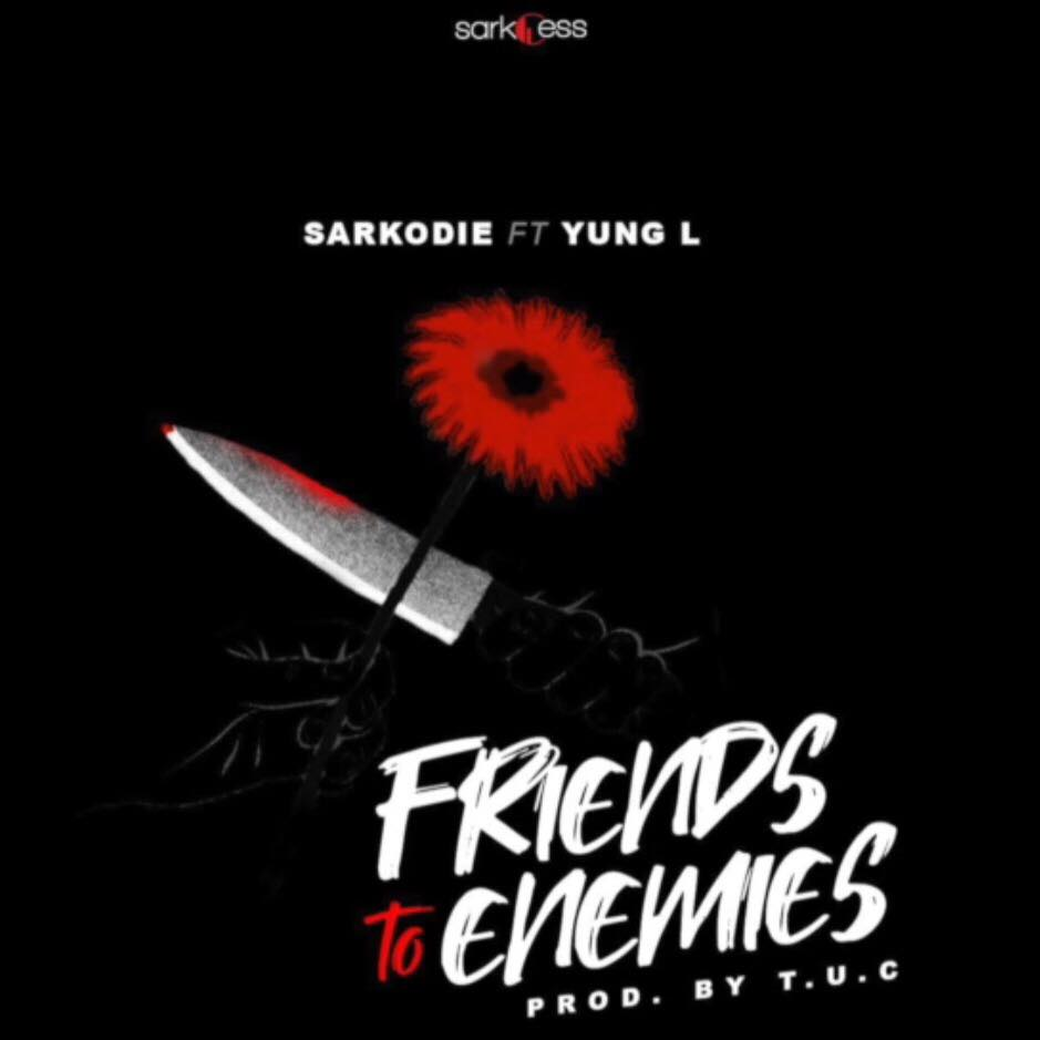 Sarkodie ft. Yung L - Friends To Enemies