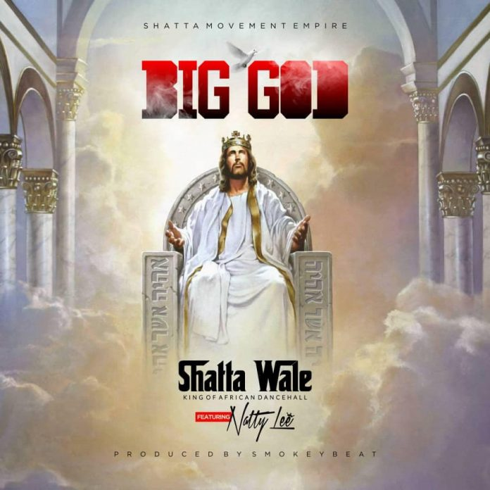 Shatta Wale Ft Natty Lee - Big God
