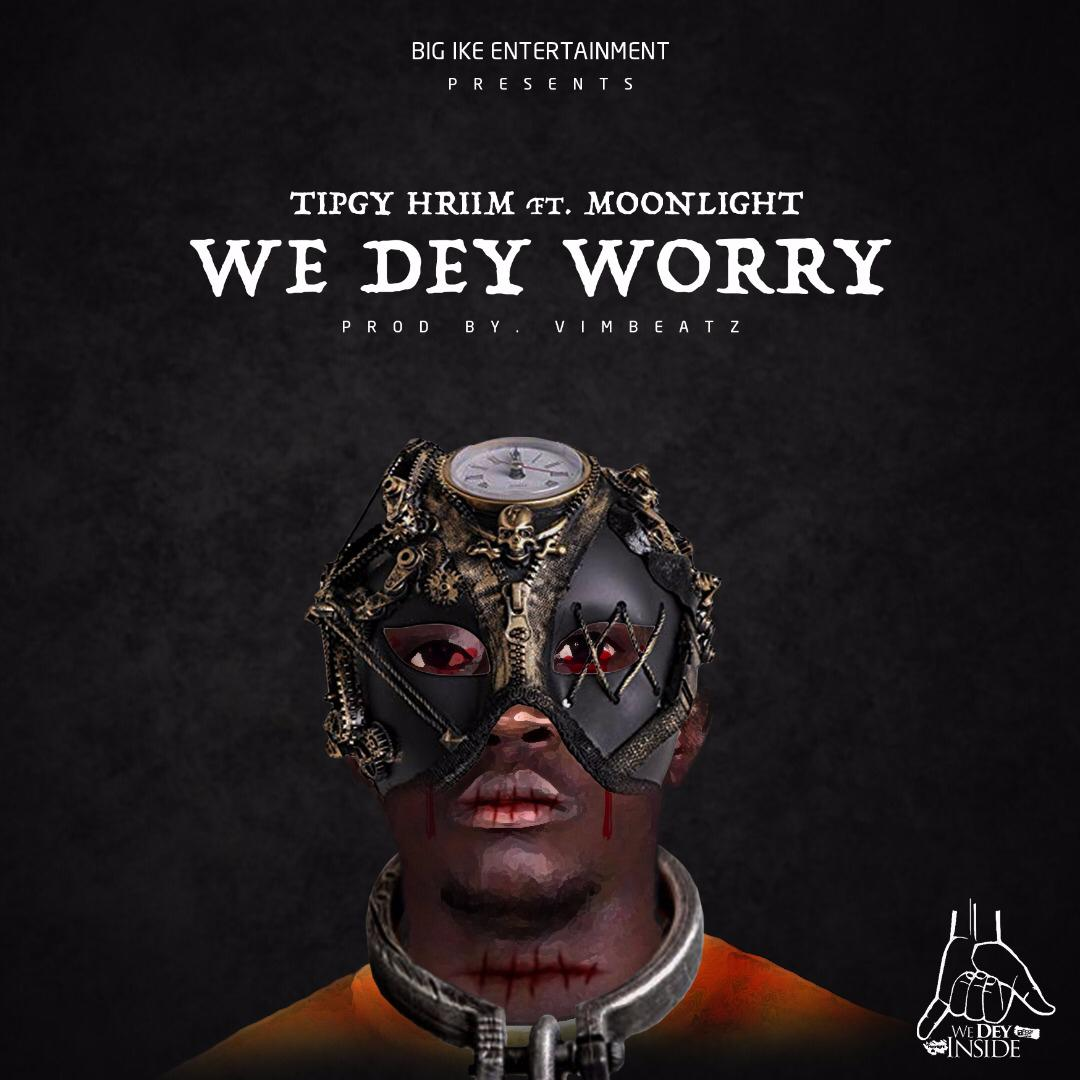 Tipgy ft Moonlight - We Dey Worry (Prod By Vim Beatz)