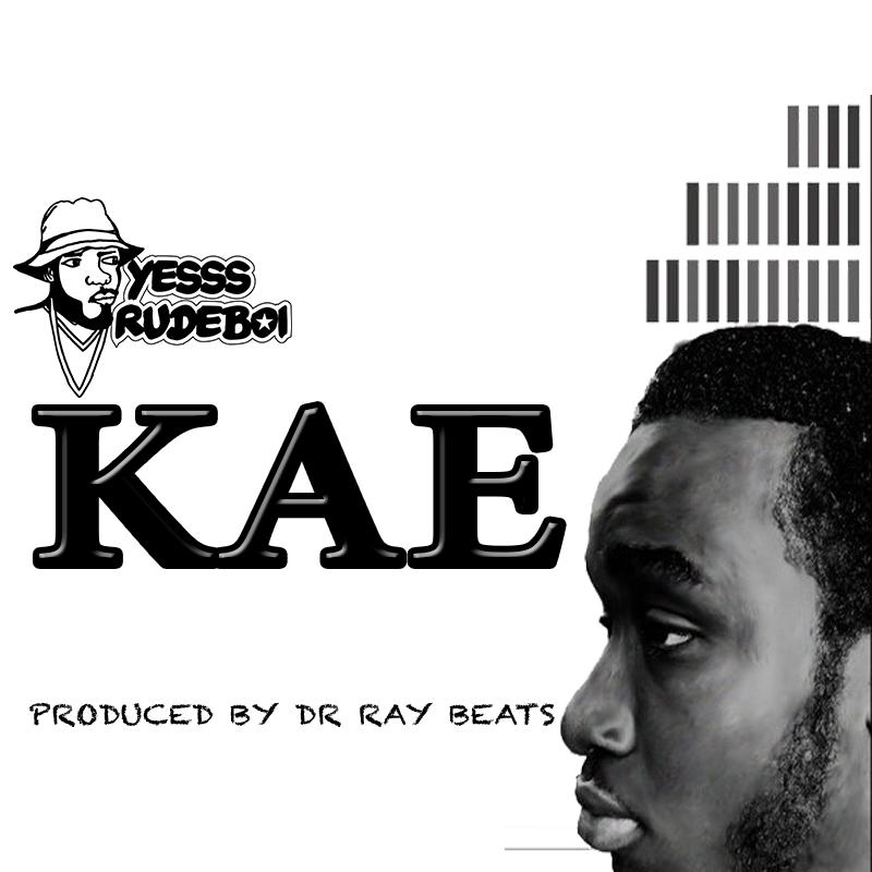 Yesssrudeboi – KAE (Produced By Dr Ray Beat)