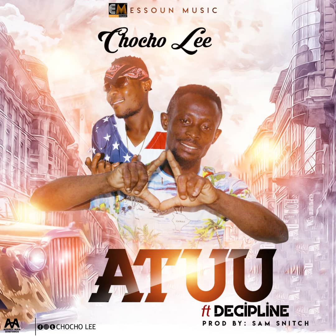 Chocho Lee ft Decipline - Atuu  (Prod By Sam Snith)