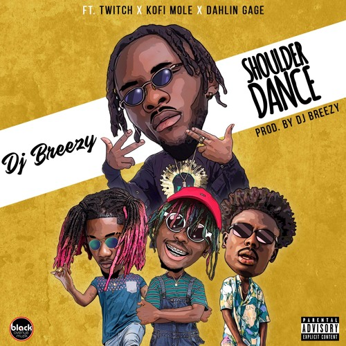 DJ Breezy Ft. Twitch x Kofi Mole x Dahlin Gage - Shoulder Dance