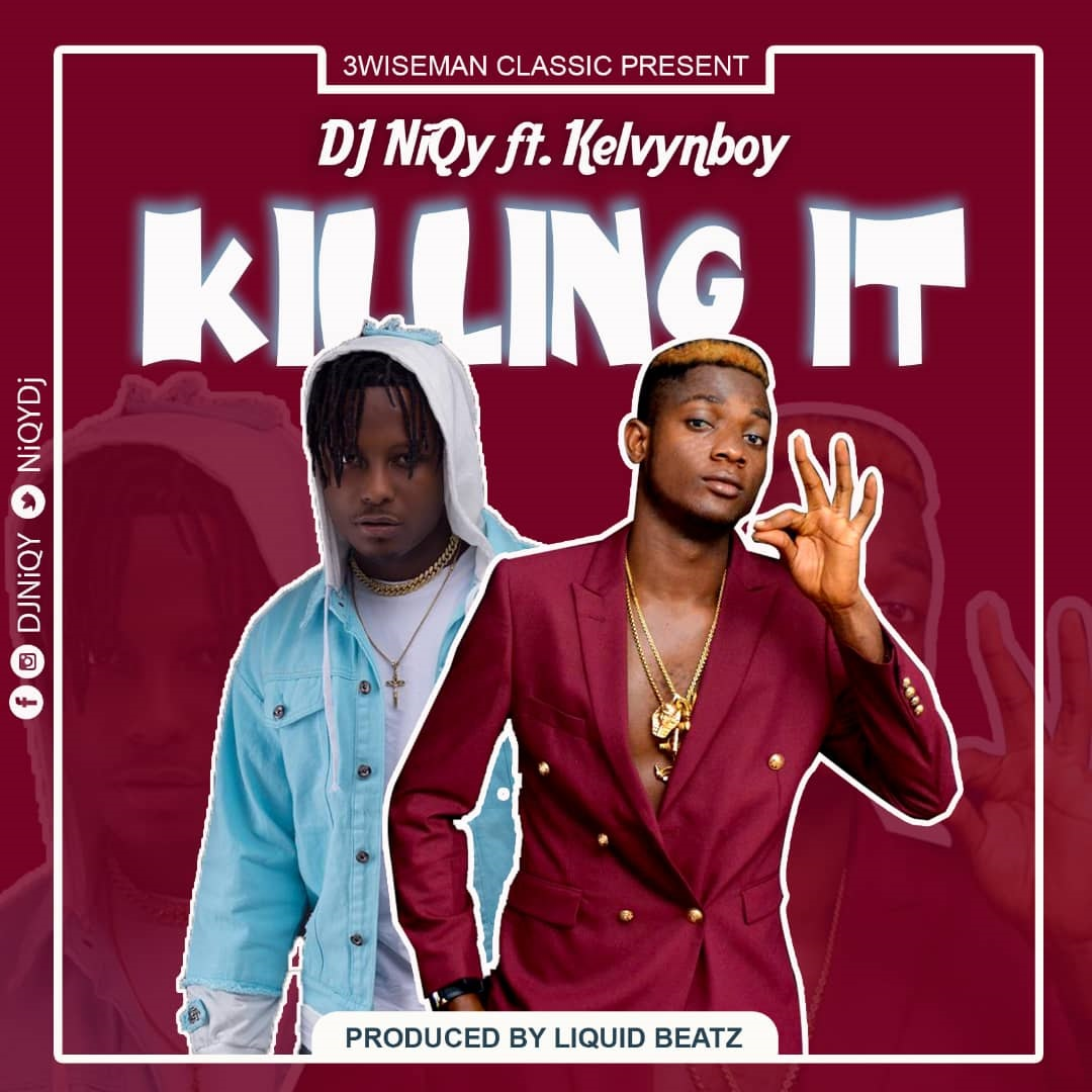 DOWNLOAD MP3 : Dj NiQy Ft. Kelvynboy – Killing It (Prod. By Liquid Beatz)