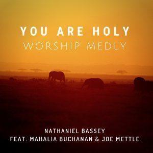 Nathaniel Bassey Ft. Joe Mettle x Mahalia Buchanan – You Are Holy (Worship Medly)