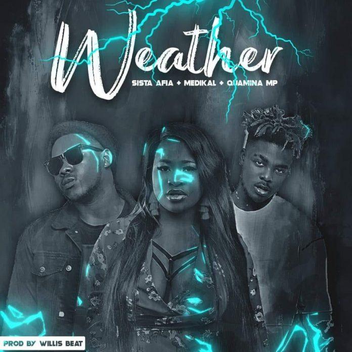Sista Afia ft. Medikal x Quamina MP – Weather
