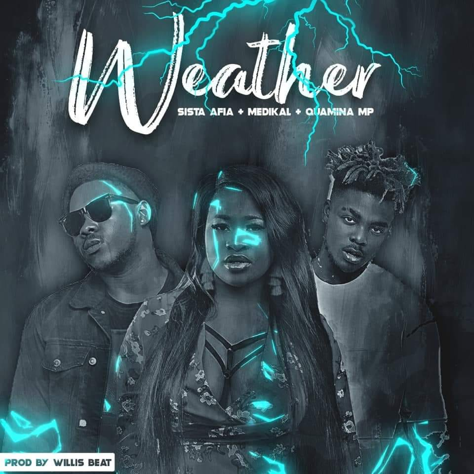 Sista Afia ft. Medikal x Quamina MP – Weather