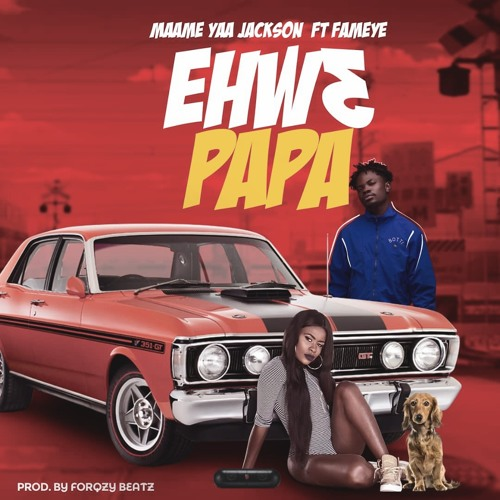 Yaa Jackson ft. Fameye - Ehw3 Papa