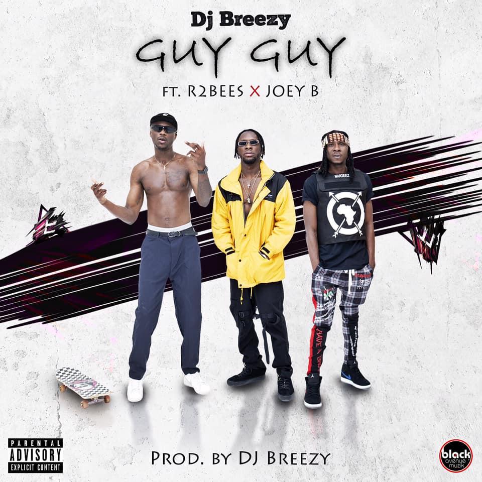 DJ Breezy ft. R2Bees x Joey B – Guy Guy