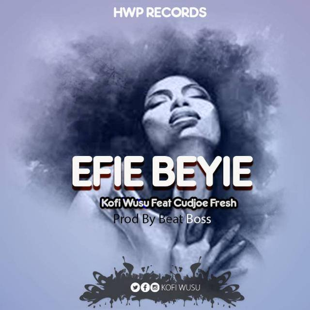 Kofi Wusu x Cudjoe Fresh - Efie Beyie (Prod By Beatz Boss)
