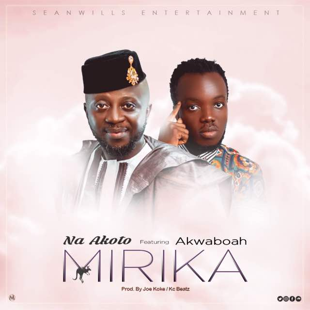 DOWNLOAD MP3 : Na Akoto Ft Akwaboah – Mirika (Prod By KC Beatz x Joe Kole)