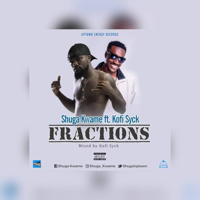 DOWNLOAD MP3 : Shuga Kwame ft Kofi Syck – Fractions (Prod By Kofi Syck)