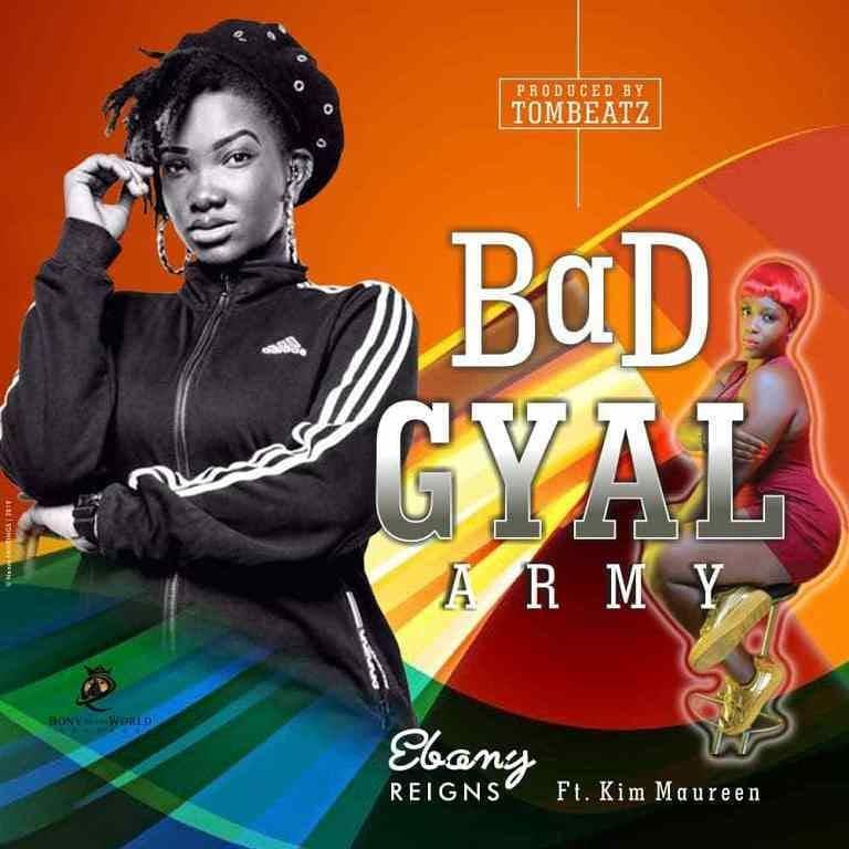 DOWNLOAD MP3 : Ebony Ft. Kim Maureen – Bad Gyal Army