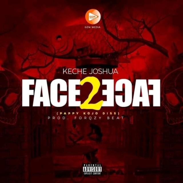 Keche Joshua – Face To Face (Pappy Kojo Diss)