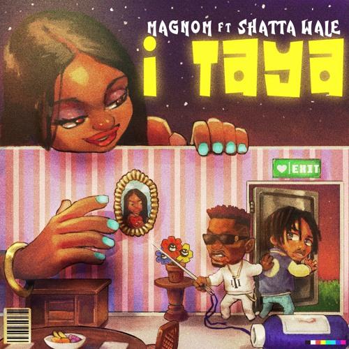 Magnom ft. Shatta Wale - I Taya (Prod by B2)