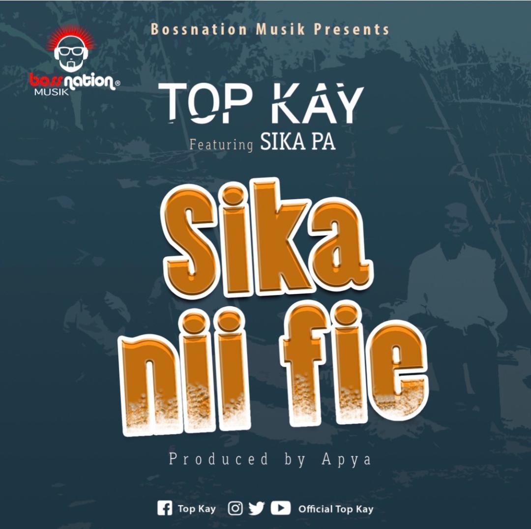 Nana Top Kay Ft Sikapa - Sika Nni fie (Prod By Apya)