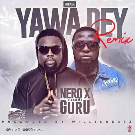 DOWNLOAD MP3 : Nero X ft. Guru – Yawa Dey (Remix)