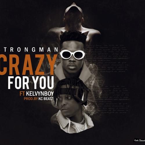 Strongman ft Kelvynboy - Crazy For You