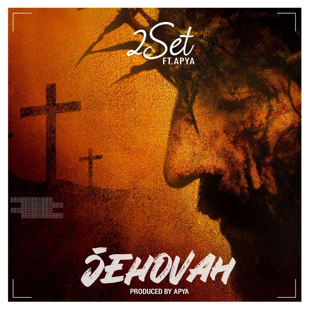 2Set Ft Apya - Jehovah (Prod By Apya)