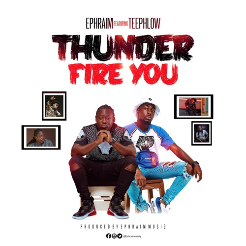 Ephraim ft. TeePhlow  - Thunder Fire You