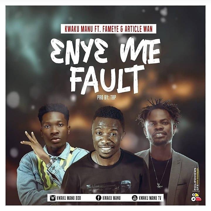 Kwaku Manu ft. Fameye & Article Wan – Eny3 Me Fault