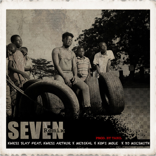 Kwesi Slay - Seven Remix ft. Medikal, Kofi Mole & DJ Mic Smith