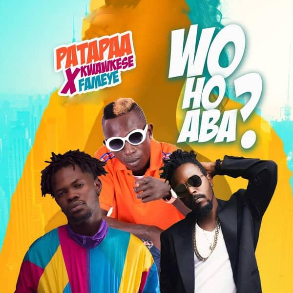 Patapaa ft. Fameye x Kwaw Kese – Woho Aba