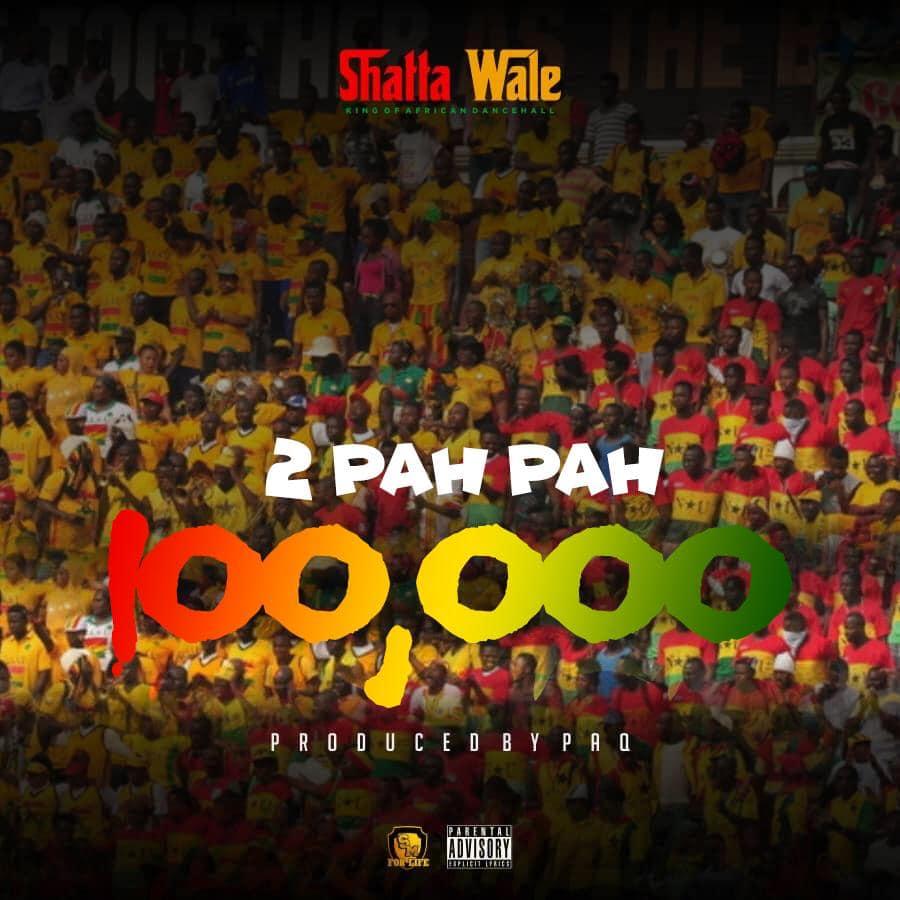 Shatta Wale - 2 Pah Pah 100, 000