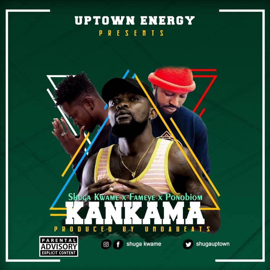 Shuga Kwame Ft Fameye & Yaa Pono - Kankama (Prod By Unda Beatz)