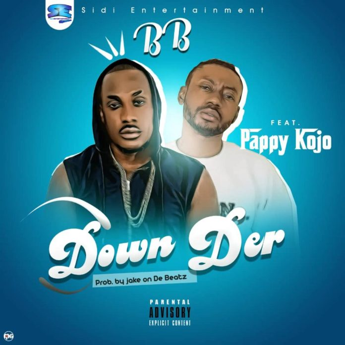 BB ft Pappy kojo - Down Der
