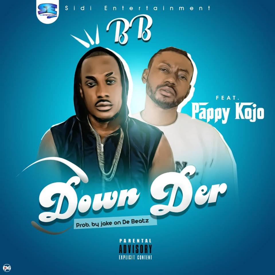 DOWNLOAD MP3 : BB ft Pappy Kojo – Down Der