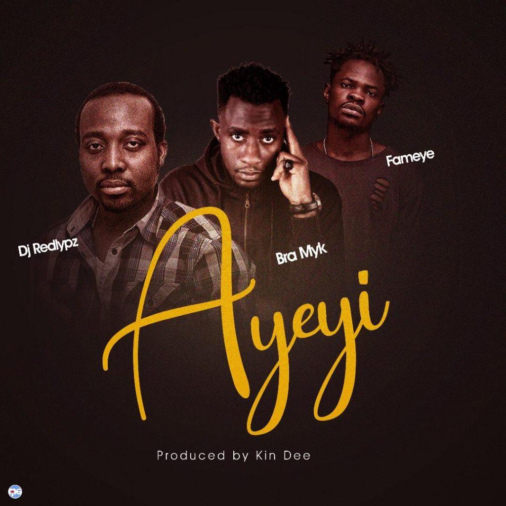 DOWNLOAD MP3 : DJ RedLypz ft Bra Myk x Fameye – Ayeyi