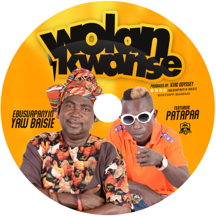 Ebusuapanyin Yaw Baisie ft Patapaa - Wolankwanse (Prod By Kin Odyssey)
