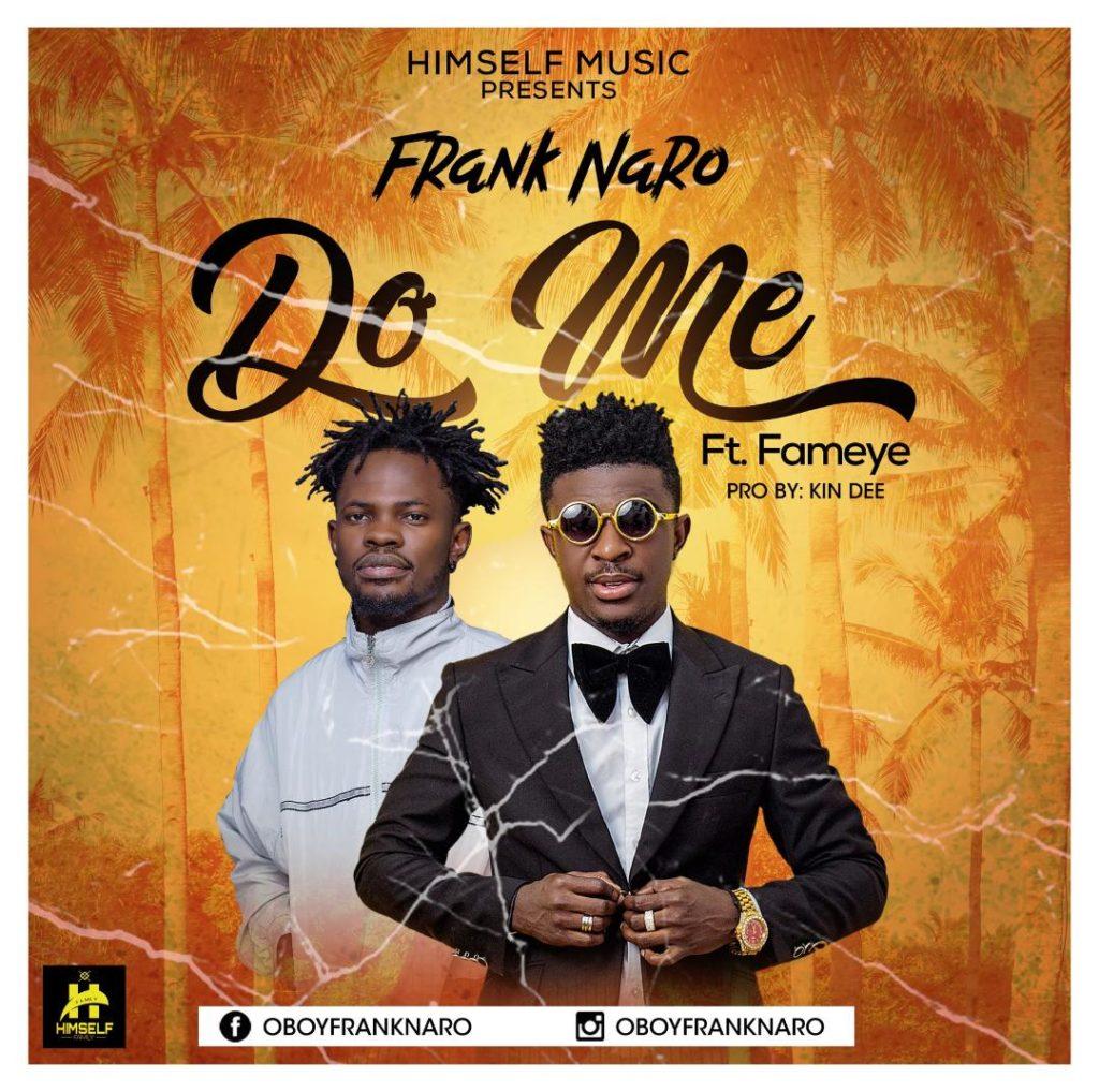 Frank Naro Ft Fameye - Do Me (Prod By Kindee)