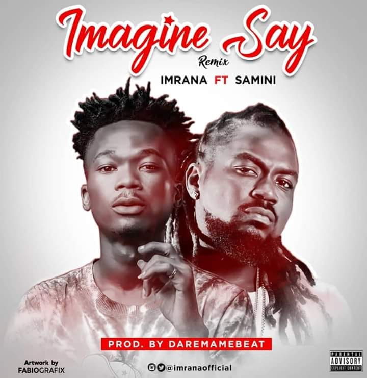 DOWNLOAD MP3 : Imrana ft  Samini – Imagine Say (Remix) | GhanaSongs