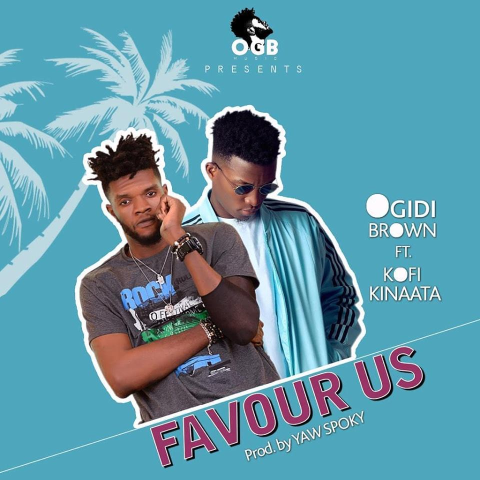 Ogidi Brown ft Kofi Kinaata – Favour Us (Prod by Yaw Spoky)