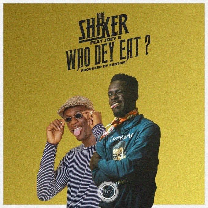Shaker ft. Joey B – Who Dey Eat