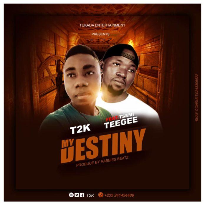 T2K - Destiny Ft Tee Gee (Prod By Rabbis Beatz)