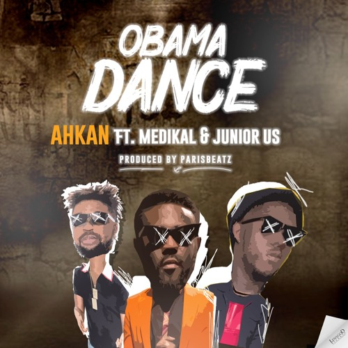 Ahkan Ft. Medikal & Junior Us - Obama Dance (Prod By Paris Beatz)