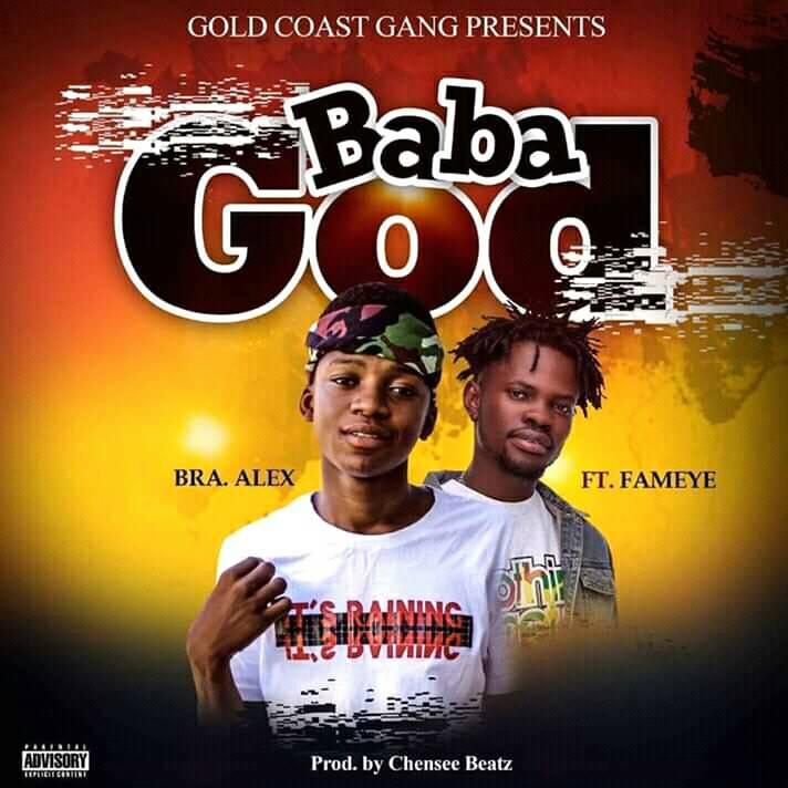DOWNLOAD MP3 : Bra Alex Ft Fameye – Baba God (Prod By Chensee Beatz)