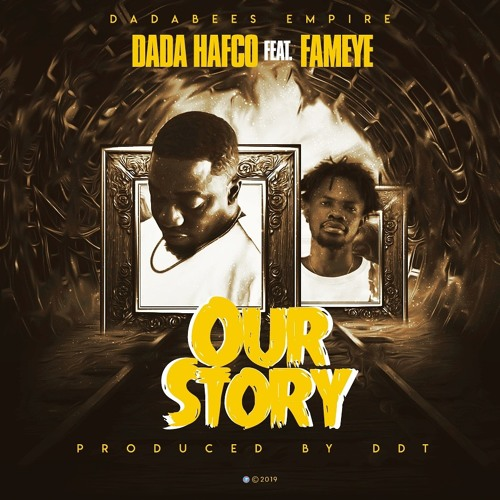 Dada Hafco ft Fameye - Our Story