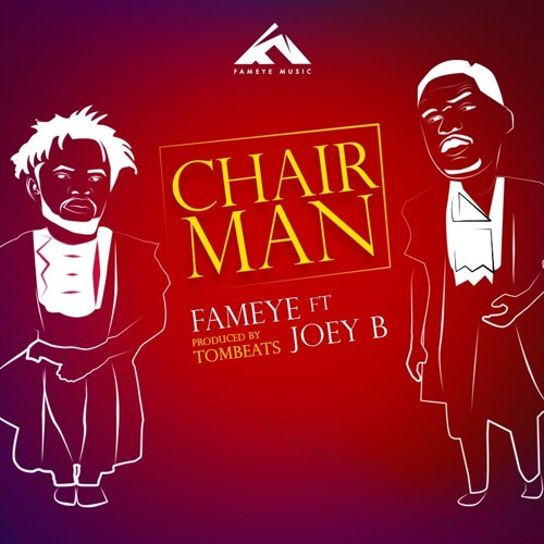 Fameye – Chairman Ft Joey B
