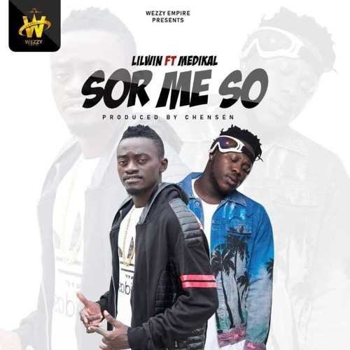 Lil Win ft. Medikal – Sor Me So (Prod. by Chensee Beatz)