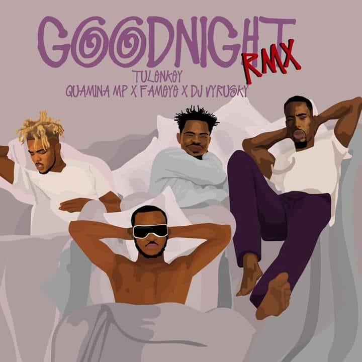 Tulenkey – Goodnight (Remix) Ft. Fameye X Quamina Mp X Dj Vyrusky
